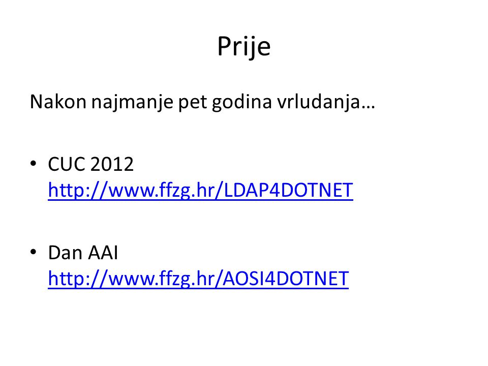 Prije Nakon najmanje pet godina vrludanja… CUC 2012 http://www.ffzg.hr/LDAP4DOTNET http://www.ffzg.hr/LDAP4DOTNET Dan AAI http://www.ffzg.hr/AOSI4DOTN