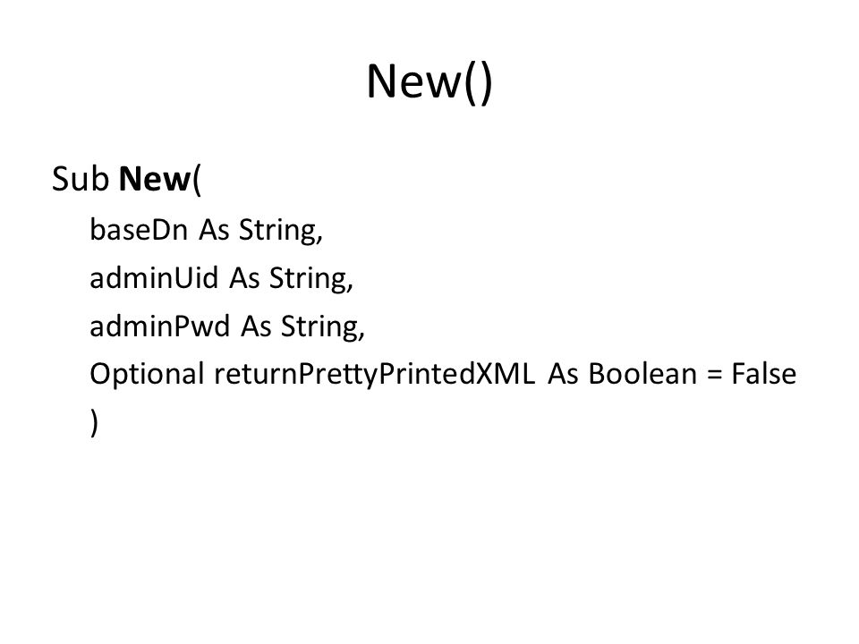 New() Sub New( baseDn As String, adminUid As String, adminPwd As String, Optional returnPrettyPrintedXML As Boolean = False )
