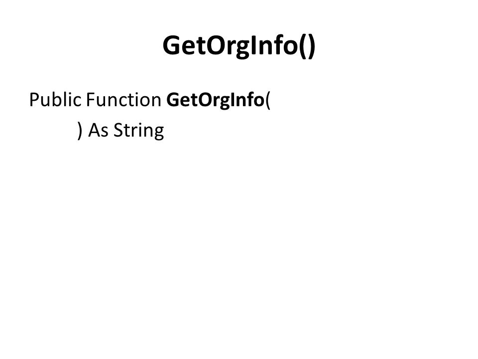 GetOrgInfo() Public Function GetOrgInfo( ) As String