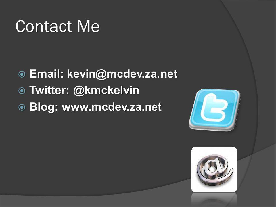 Contact Me  Email: kevin@mcdev.za.net  Twitter: @kmckelvin  Blog: www.mcdev.za.net