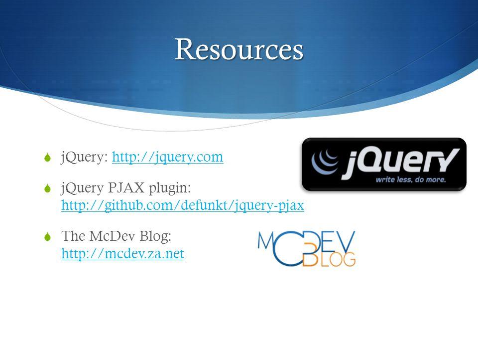 Resources  jQuery: http://jquery.comhttp://jquery.com  jQuery PJAX plugin: http://github.com/defunkt/jquery-pjax http://github.com/defunkt/jquery-pjax  The McDev Blog: http://mcdev.za.net http://mcdev.za.net