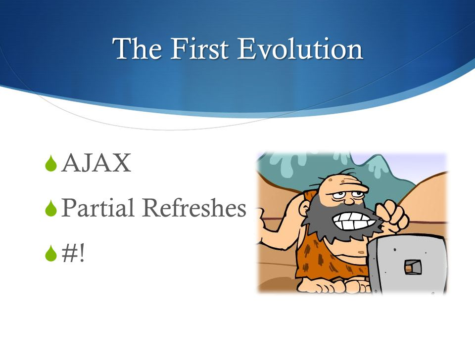 The First Evolution  AJAX  Partial Refreshes  #!