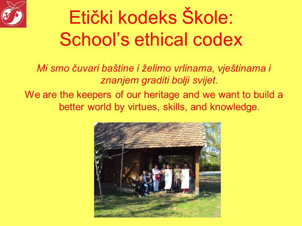 Etički kodeks Škole: School's ethical codex Mi smo čuvari baštine i želimo vrlinama, vještinama i znanjem graditi bolji svijet.