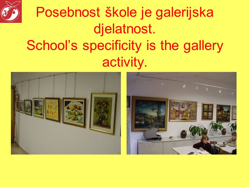 Posebnost škole je galerijska djelatnost. School's specificity is the gallery activity.