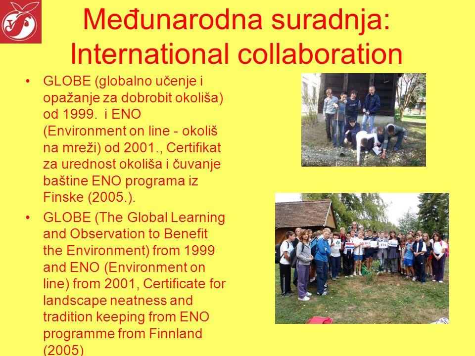 Međunarodna suradnja: International collaboration GLOBE (globalno učenje i opažanje za dobrobit okoliša) od 1999.