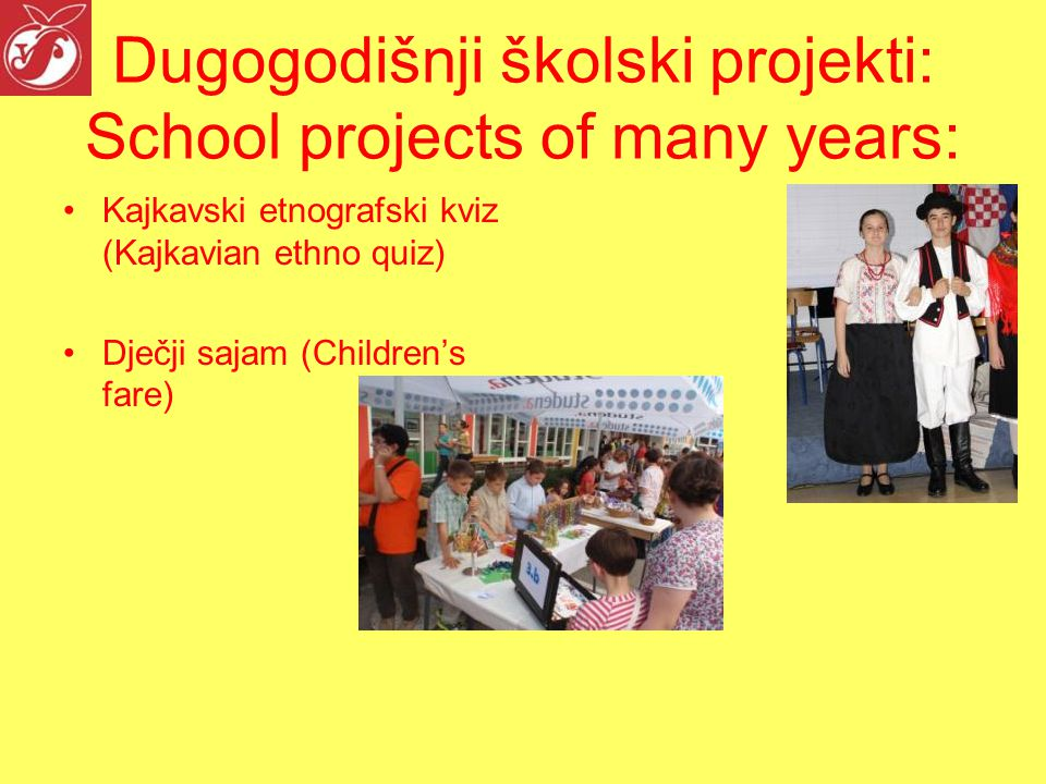 Dugogodišnji školski projekti: School projects of many years: Kajkavski etnografski kviz (Kajkavian ethno quiz) Dječji sajam (Children's fare)