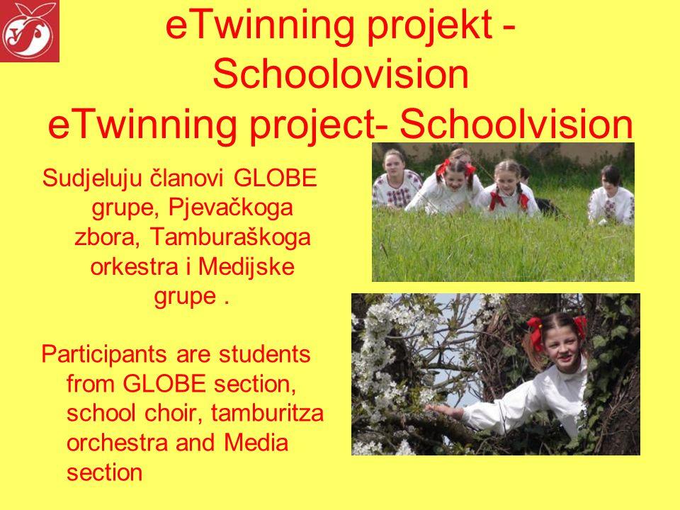 eTwinning projekt - Schoolovision eTwinning project- Schoolvision Sudjeluju članovi GLOBE grupe, Pjevačkoga zbora, Tamburaškoga orkestra i Medijske grupe.