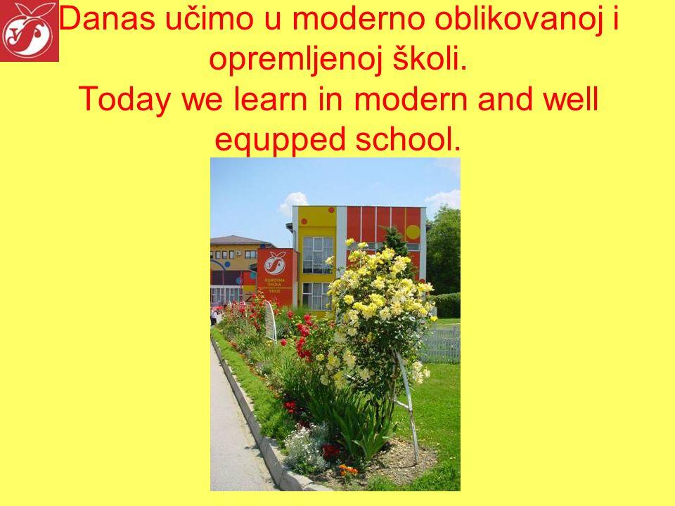 Danas učimo u moderno oblikovanoj i opremljenoj školi.