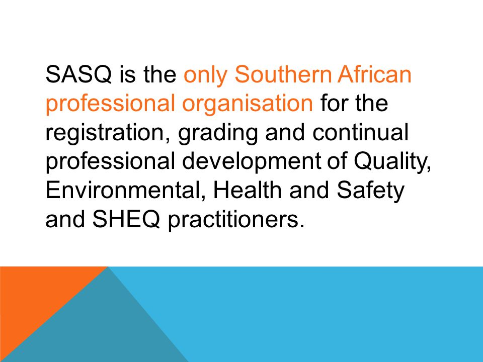 SASQ is the only Southern African professional organisation for the registration, grading and continual professional development of Quality, Environme