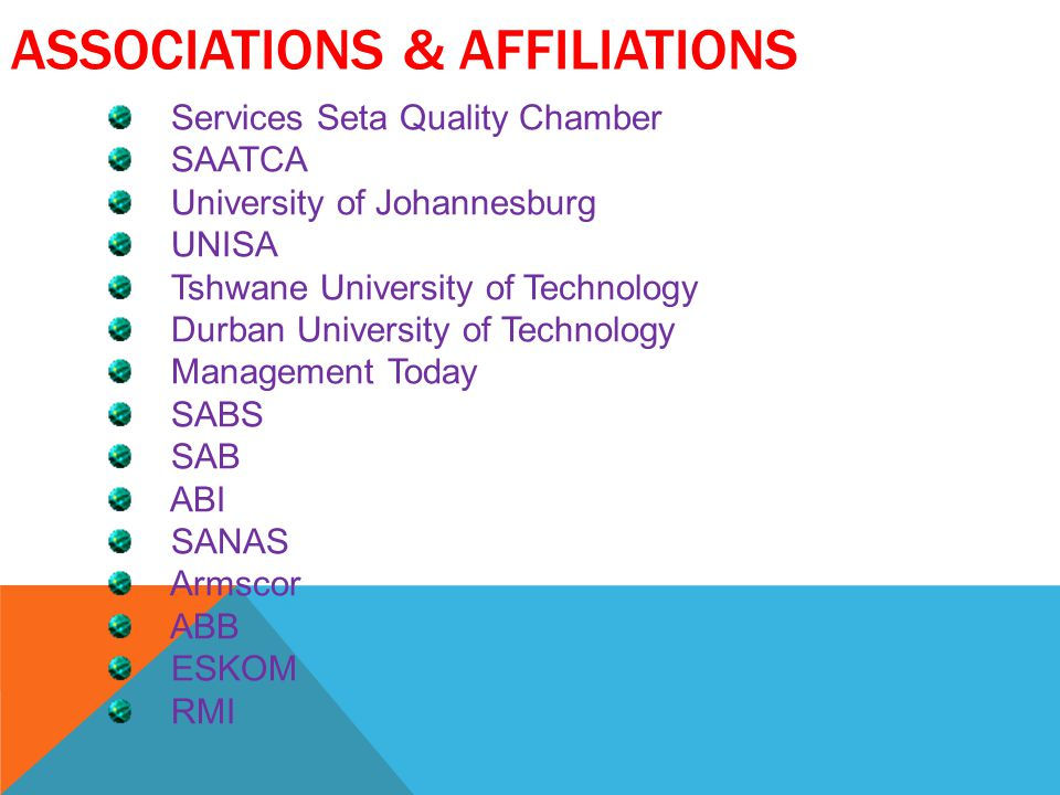 ASSOCIATIONS & AFFILIATIONS Services Seta Quality Chamber SAATCA University of Johannesburg UNISA Tshwane University of Technology Durban University o