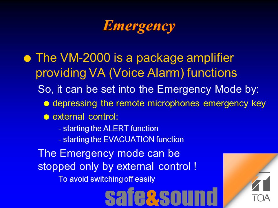 Background Design: Torsten Kranz Design: Torsten Kranz @ TEE  l The VM-2000 is a package amplifier providing VA (Voice Alarm) functions So, it can be set into the Emergency Mode by: l depressing the remote microphones emergency key l external control: - starting the ALERT function - starting the EVACUATION function The Emergency mode can be stopped only by external control .