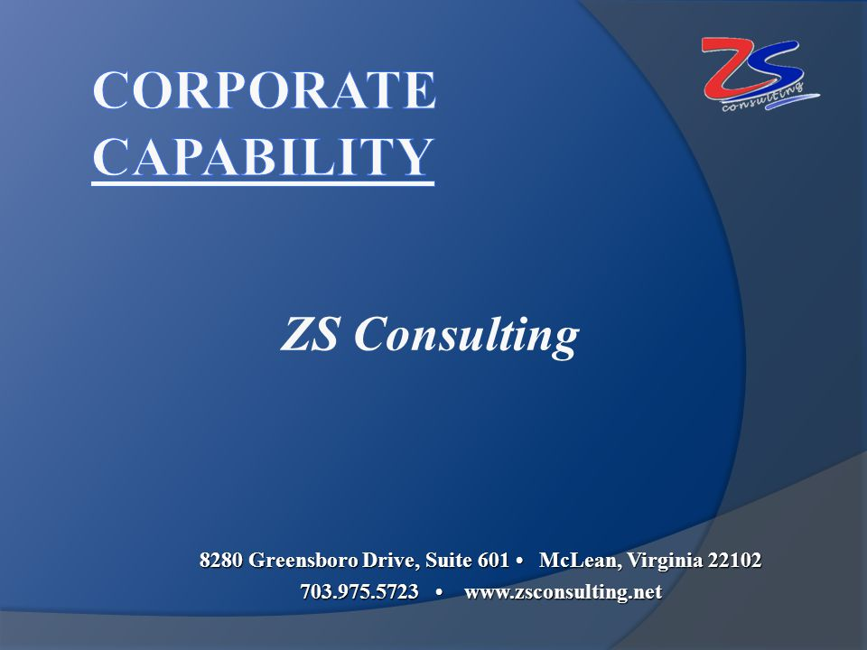 ZS Consulting 8280 Greensboro Drive, Suite 601 McLean, Virginia 22102 703.975.5723 www.zsconsulting.net