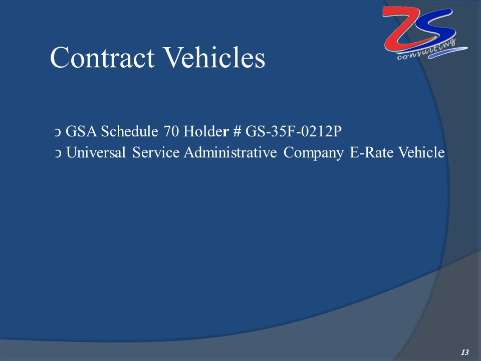 Contract Vehicles GSA Schedule 70 Holder # GS-35F-0212P Universal Service Administrative Company E-Rate Vehicle 13