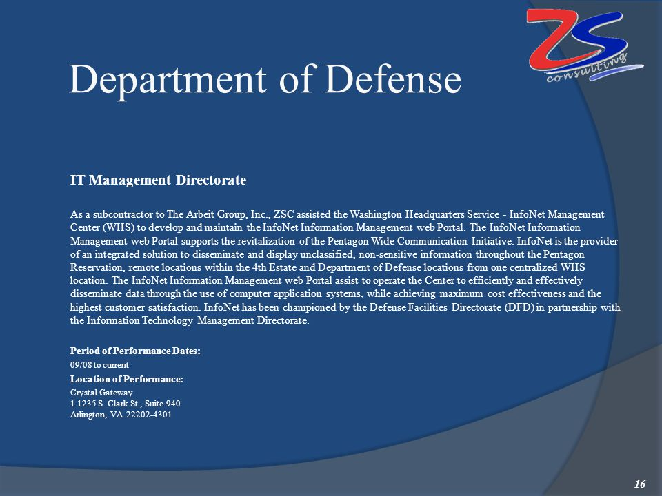 Department of Defense IT Management Directorate As a subcontractor to The Arbeit Group, Inc., ZSC assisted the Washington Headquarters Service - InfoN