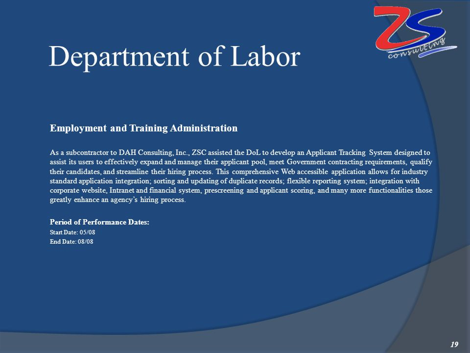 Department of Labor Employment and Training Administration  As a subcontractor to DAH Consulting, Inc., ZSC assisted the DoL to develop an Applicant