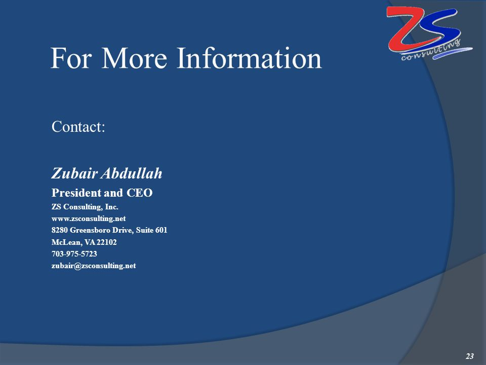 For More Information  Contact:  Zubair Abdullah  President and CEO  ZS Consulting, Inc.  www.zsconsulting.net  8280 Greensboro Drive, Suite 601