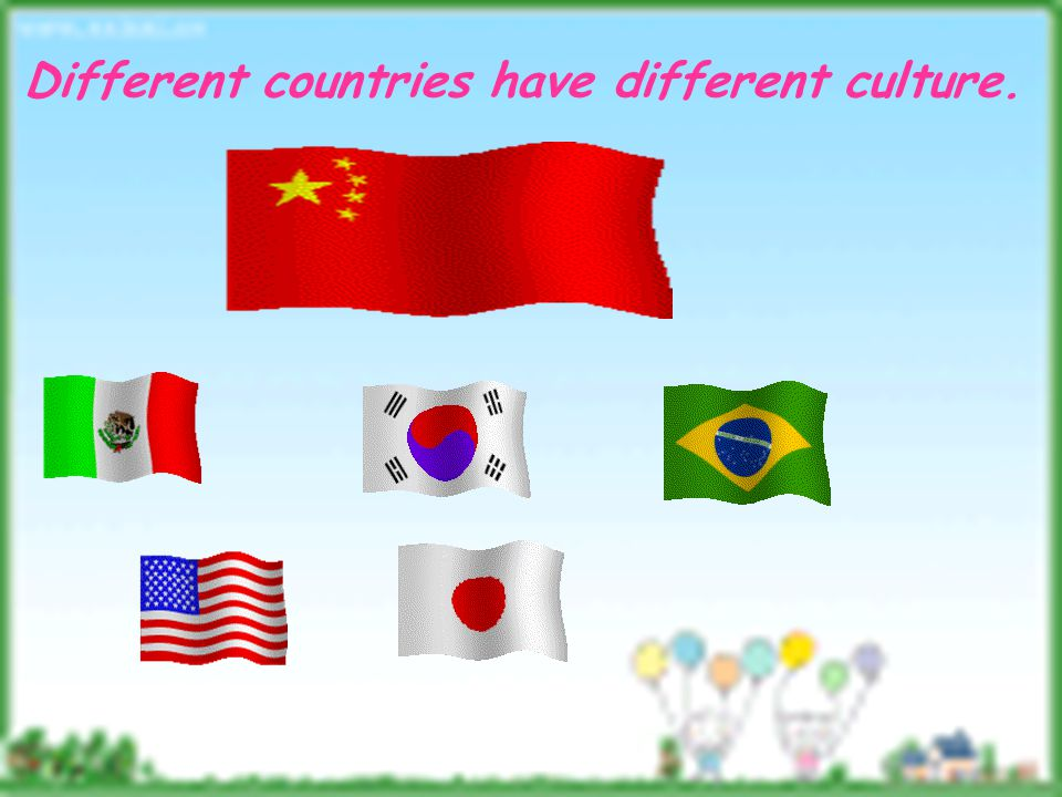 Different countries have different culture.