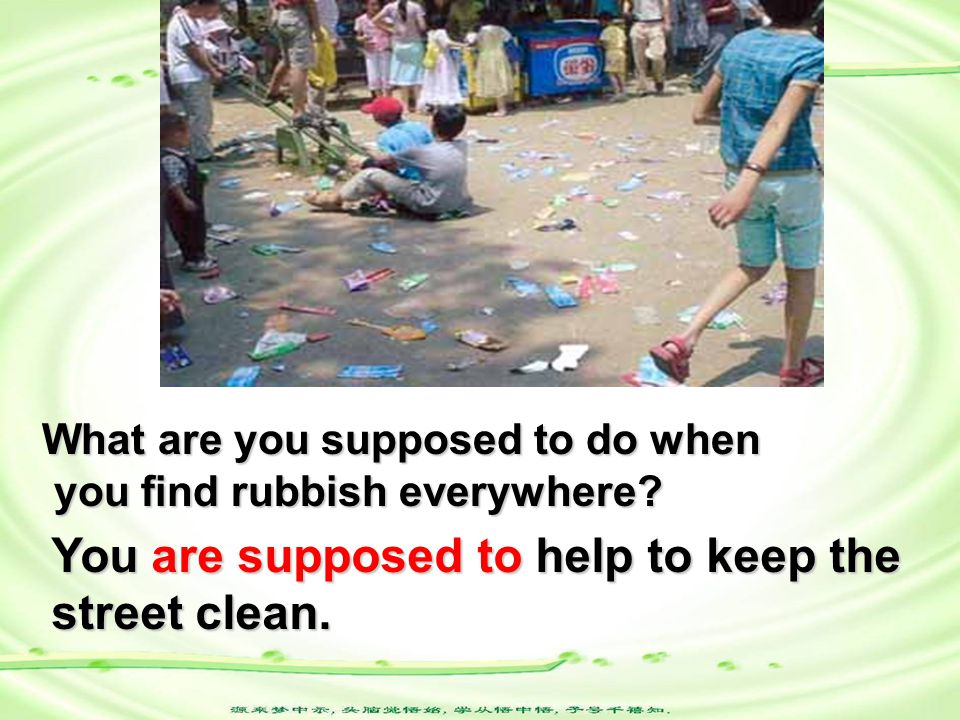What are you supposed to do when you find rubbish everywhere.