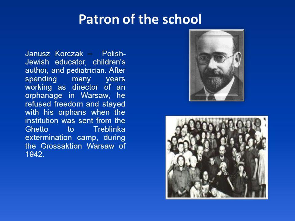 Janusz Korczak – Polish- Jewish educator, children s author, and pediatrician.