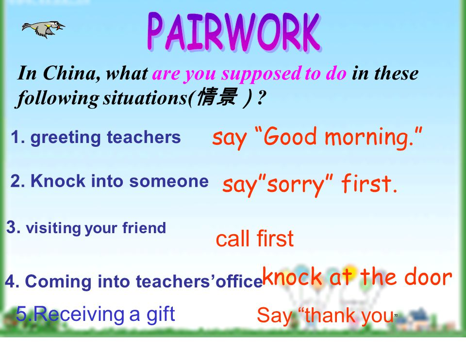 In China, what are you supposed to do in these following situations( 情景) .