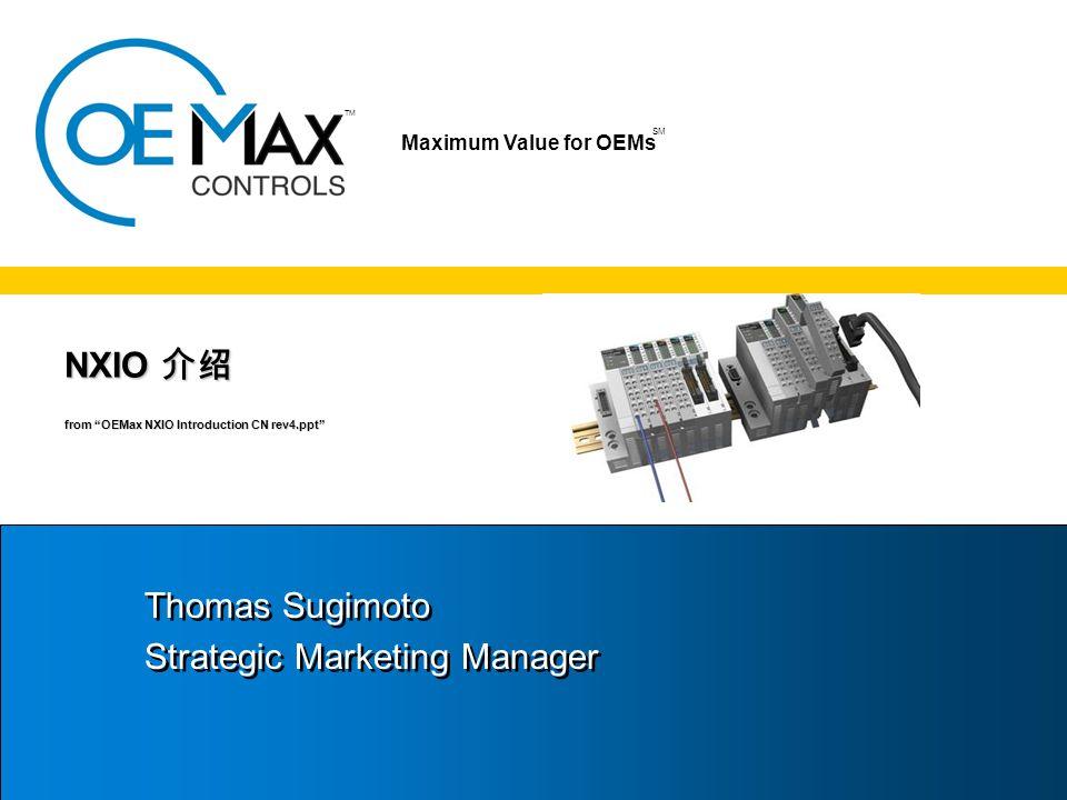 TM SM Maximum Value for OEMs SM NXIO 介绍 from OEMax NXIO Introduction CN rev4.ppt Thomas Sugimoto Strategic Marketing Manager Thomas Sugimoto Strategic Marketing Manager