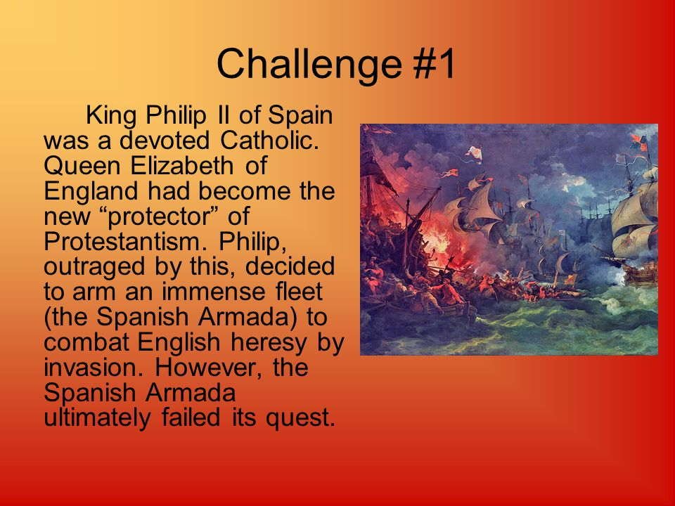 Challenge #1 King Philip II of Spain was a devoted Catholic.