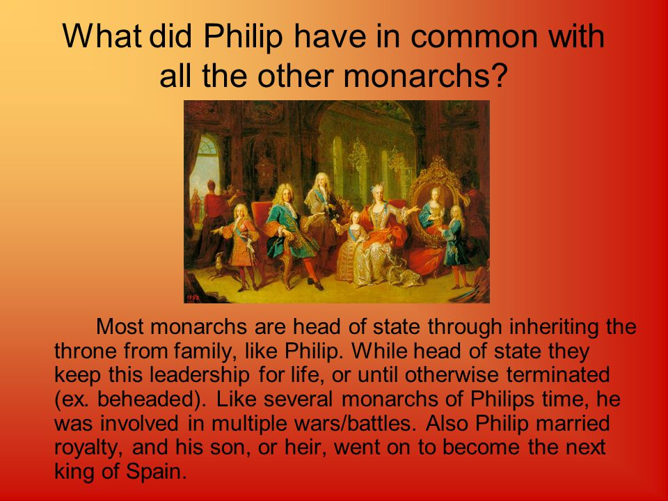 What did Philip have in common with more than 2 other monarchs.