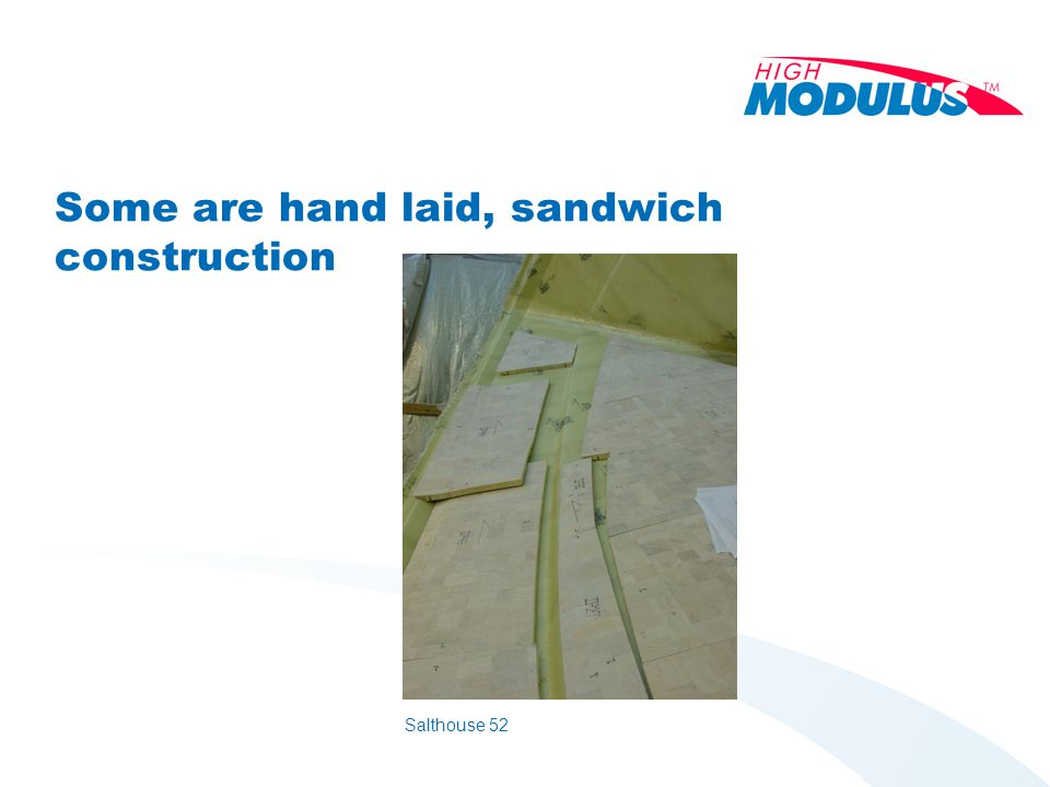 Some are hand laid, sandwich construction Salthouse 52