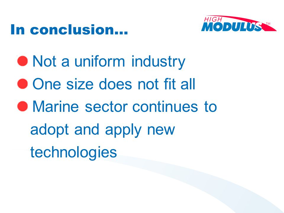 Not a uniform industry One size does not fit all Marine sector continues to adopt and apply new technologies In conclusion…