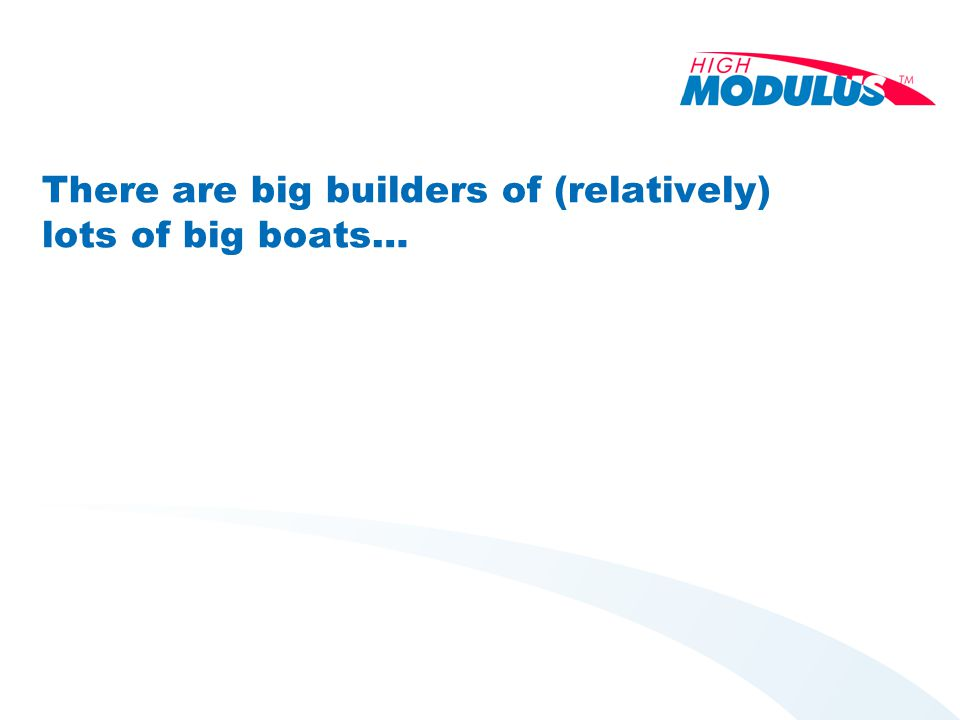 There are big builders of (relatively) lots of big boats…