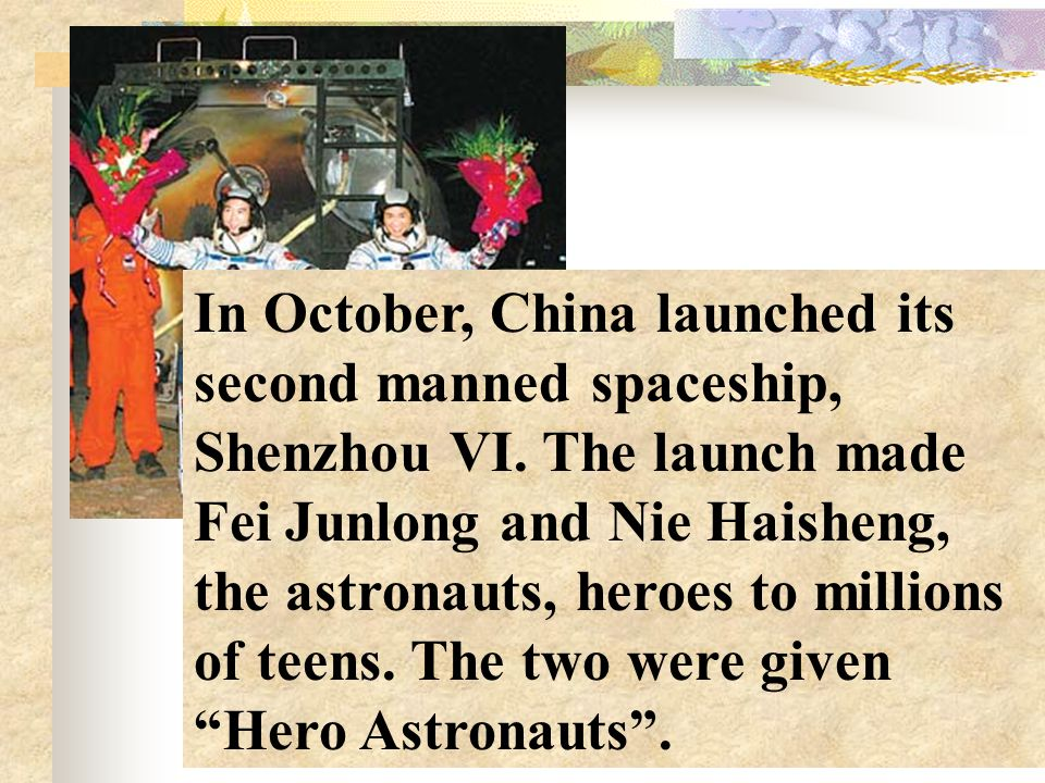 In October, China launched its second manned spaceship, Shenzhou VI.