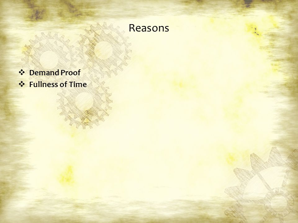 Reasons  Demand Proof  Fullness of Time