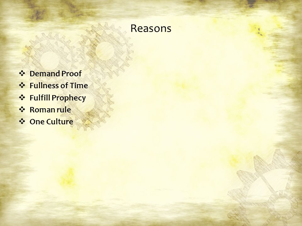 Reasons  Demand Proof  Fullness of Time  Fulfill Prophecy  Roman rule  One Culture
