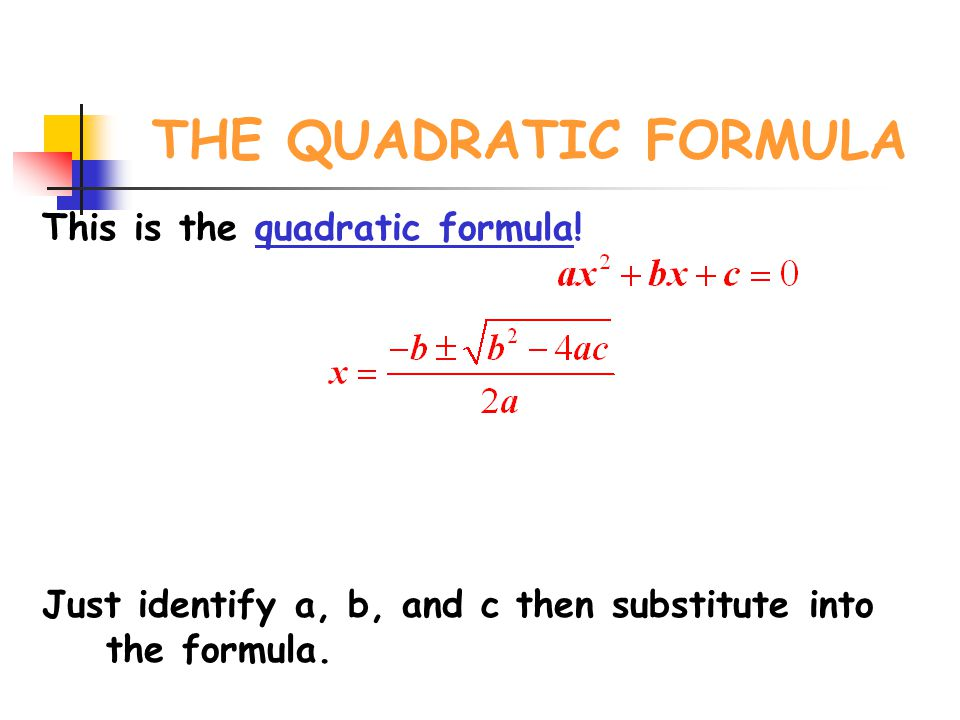 THE QUADRATIC FORMULA This is the quadratic formula.