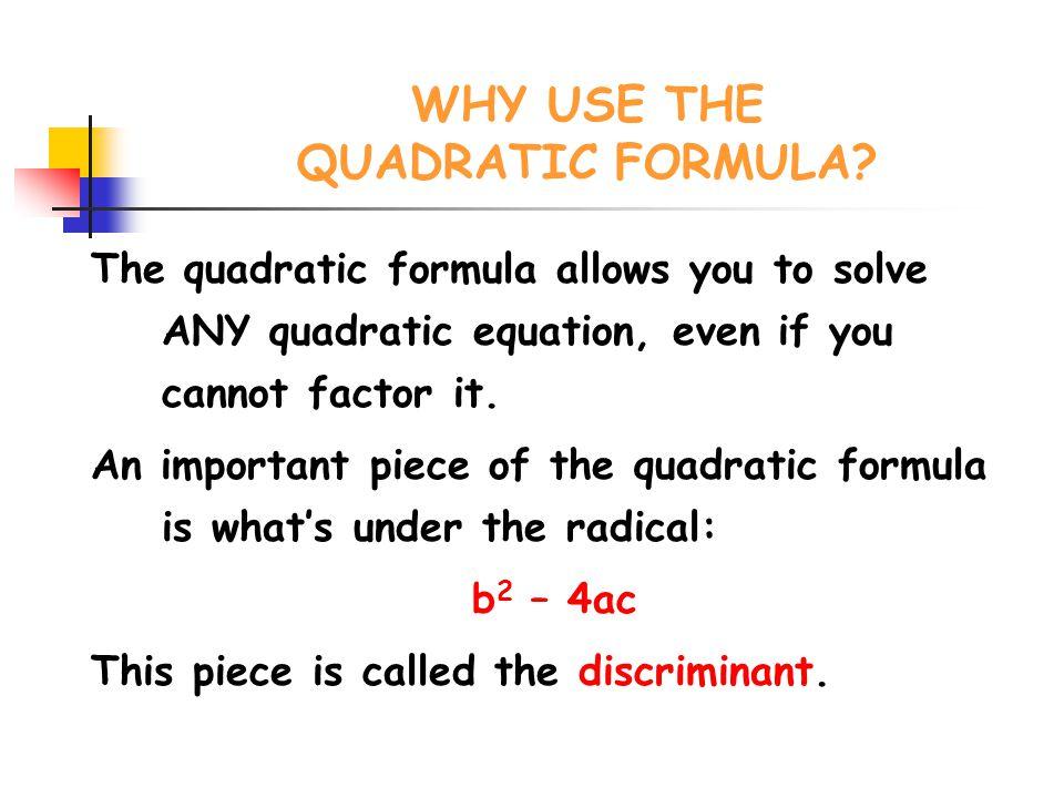 WHY USE THE QUADRATIC FORMULA.