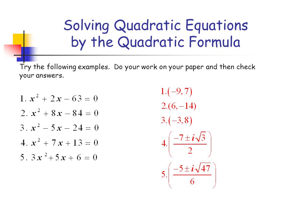 Solving Quadratic Equations by the Quadratic Formula Try the following examples.