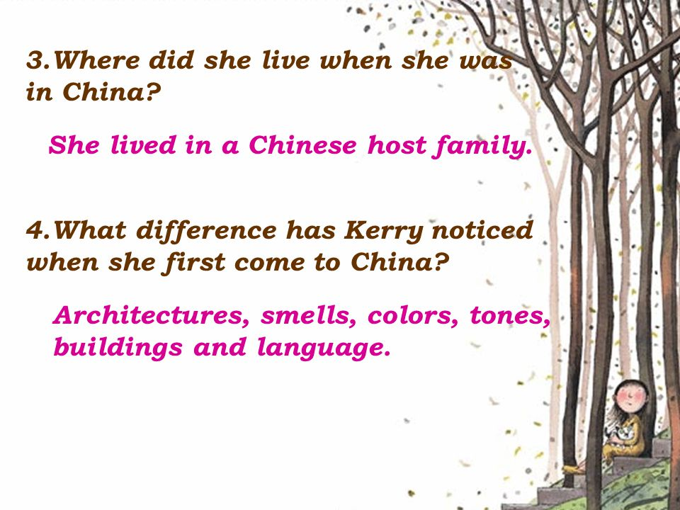 3.Where did she live when she was in China. She lived in a Chinese host family.