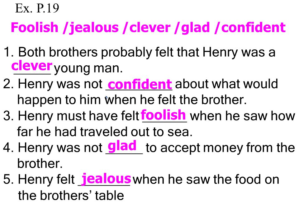 Comprehension: find and adjective in the list to complete each sentence. Each word is used only once. 1.Both brothers probably felt that Henry was a _