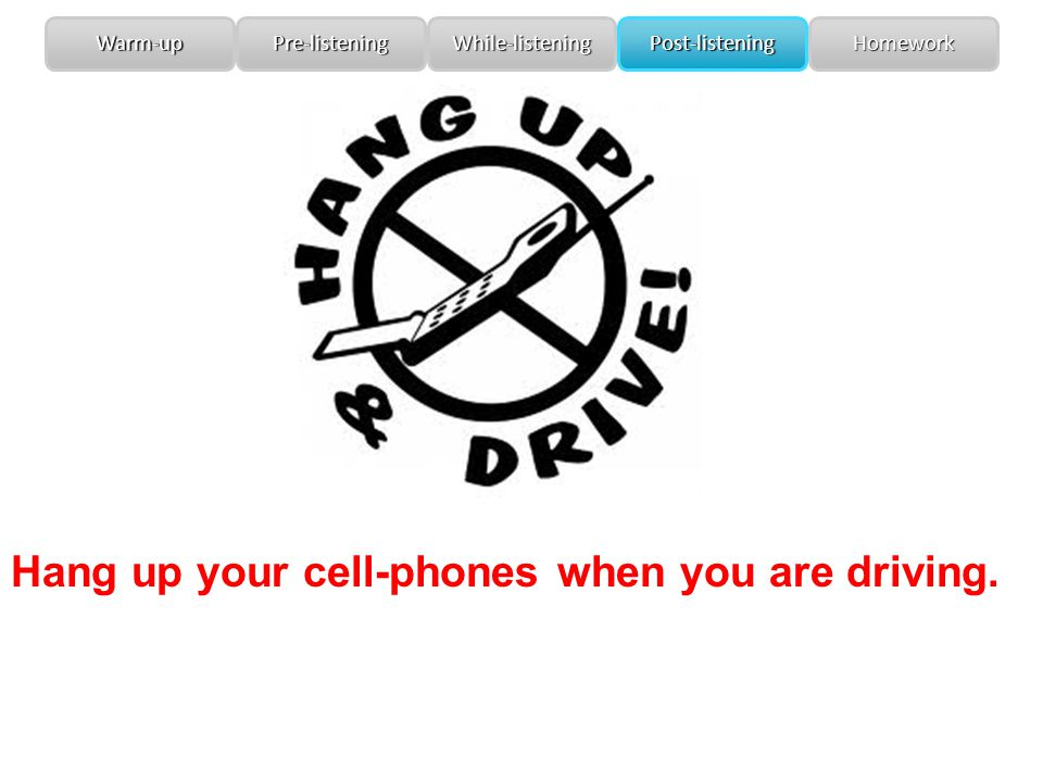 Hang up your cell-phones when you are driving.