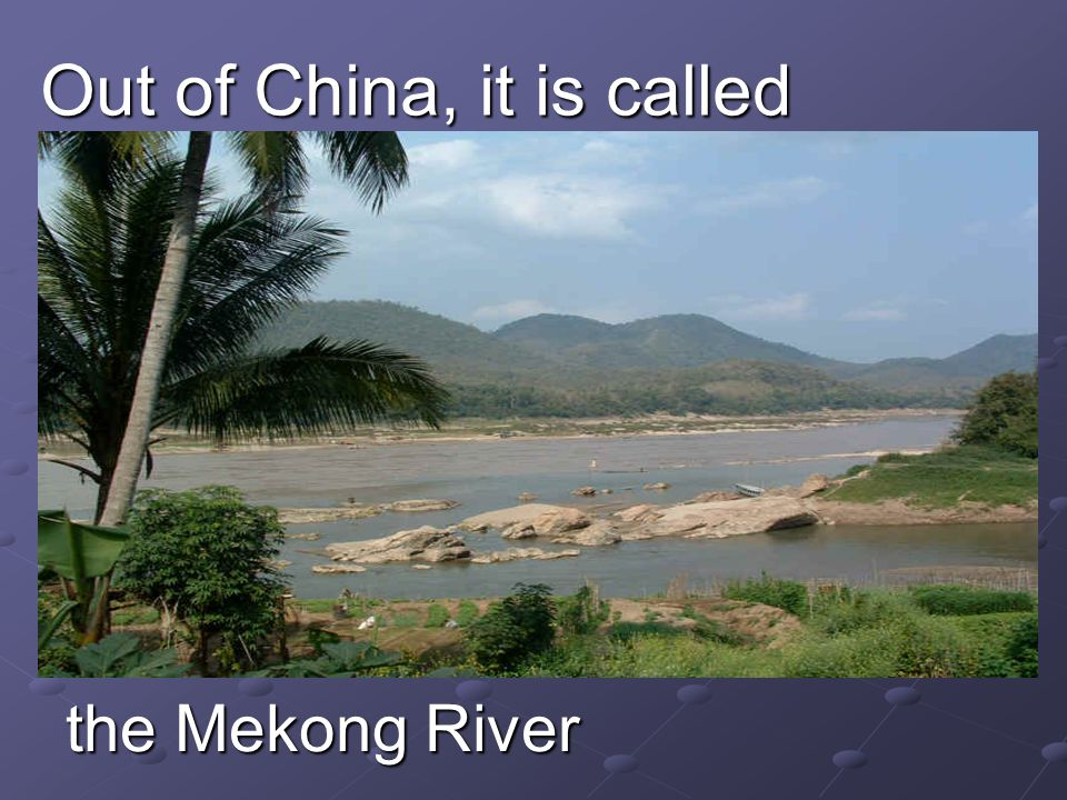 The Lancang River – 澜沧江 In China it is called