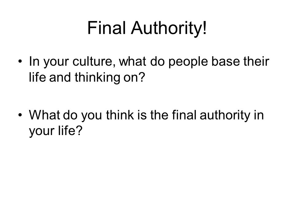 Final Authority.In your culture, what do people base their life and thinking on.