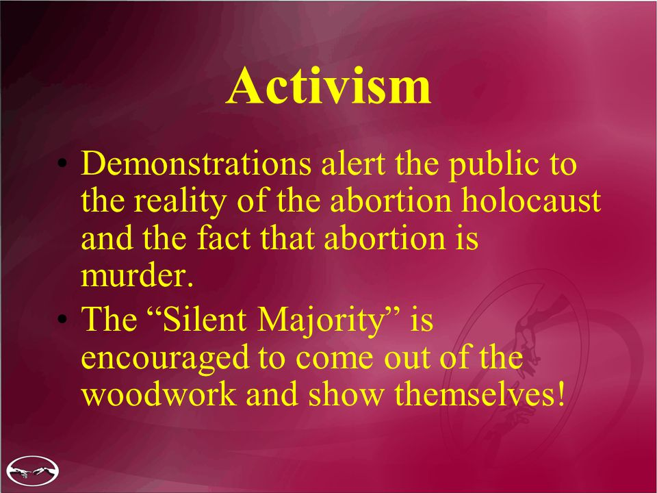 Activism Demonstrations alert the public to the reality of the abortion holocaust and the fact that abortion is murder.
