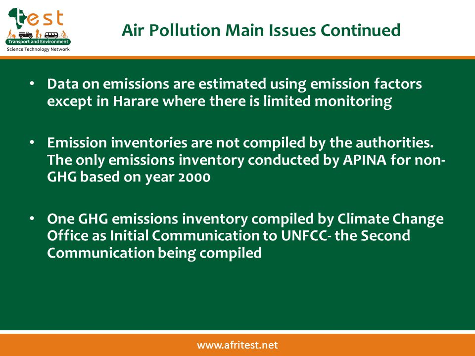 www.afritest.net Air Pollution Main Issues Continued Data on emissions are estimated using emission factors except in Harare where there is limited monitoring Emission inventories are not compiled by the authorities.