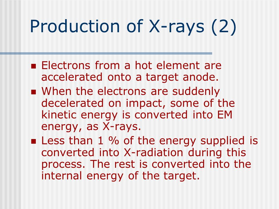 Production of X-rays (2) Electrons from a hot element are accelerated onto a target anode.