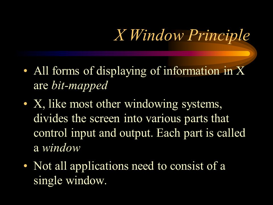 X Window Principle There is one special window, the background or root window.