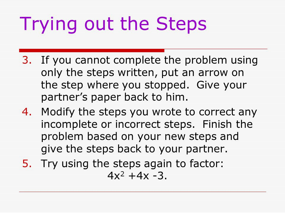Trying out the Steps 3.If you cannot complete the problem using only the steps written, put an arrow on the step where you stopped.