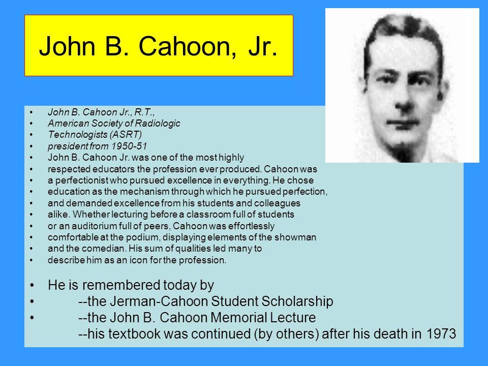 John B. Cahoon, Jr. John B. Cahoon Jr., R.T., American Society of Radiologic Technologists (ASRT) president from 1950-51 John B. Cahoon Jr. was one of