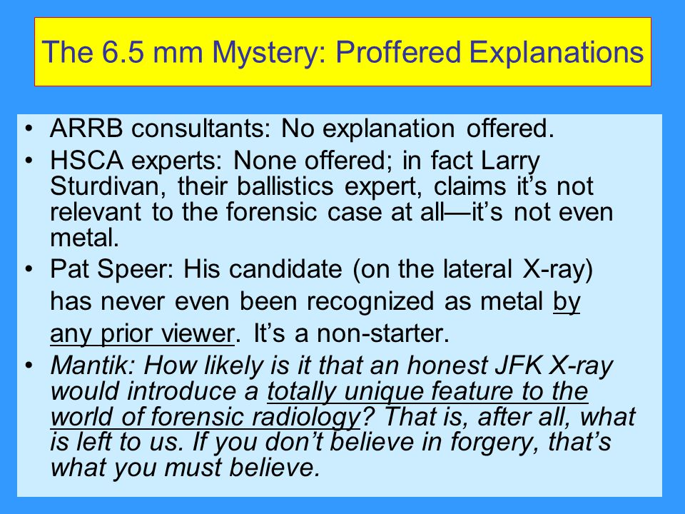 The 6.5 mm Mystery: Proffered Explanations ARRB consultants: No explanation offered.