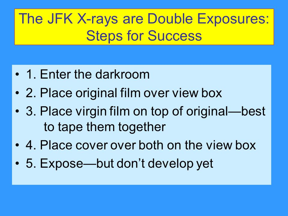 The JFK X-rays are Double Exposures: Steps for Success 1.