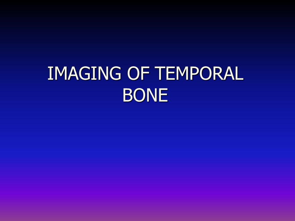IMAGING OF TEMPORAL BONE